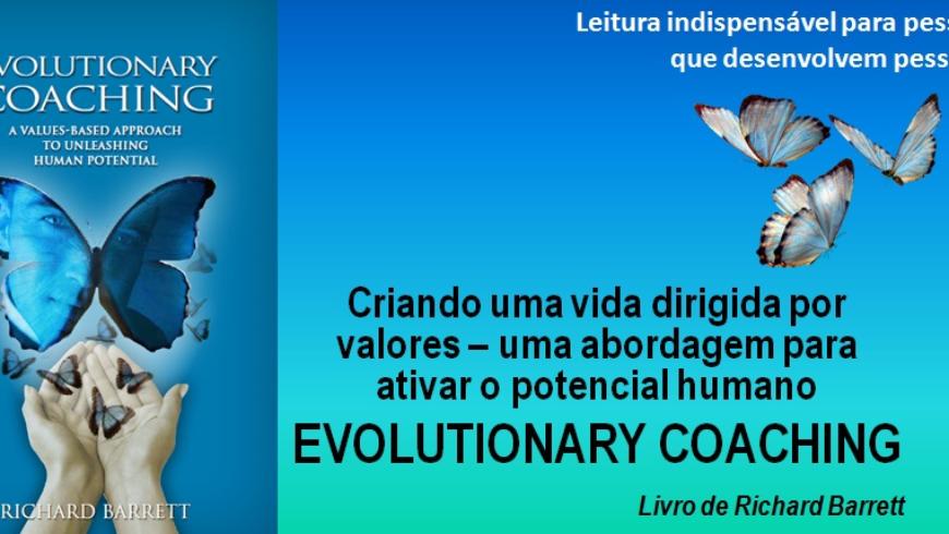 Criando uma vida dirigida por valores – uma abordagem para ativar o potencial humano – EVOLUTIONARY COACHING